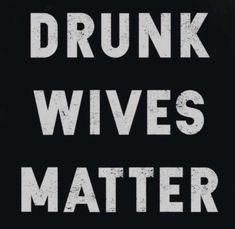 Drunk Wives Matter!