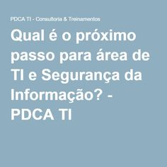 Qual é o próximo passo para área de TI e Segurança da Informação? - PDCA TI