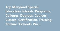 Top Maryland Special Education Schools: Programs, Colleges, Degrees, Courses, Classes, Certification, Training #online #schools #in #maryland http://south-africa.remmont.com/top-maryland-special-education-schools-programs-colleges-degrees-courses-classes-certification-training-online-schools-in-maryland/  # Special Education Schools in Maryland Maryland contains twelve schools that offer special education programs. Towson University. the highest-ranking special education school in MD, has a…