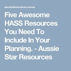 Five Awesome HASS Resources You Need To Include In Your Planning. - Aussie Star Resources