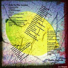 """""""Ode to the lemon"""" - Pablo Neruda  http://mappingbliss.wordpress.com/2012/09/22/why-your-lemonade-might-suck/ A mi me gusta la poema porque es intersante.También me encantan sus descripciones en la poema."""