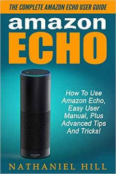 Amazon Echo: The Complete Amazon Echo User Guide - How To Use Amazon Echo, Easy User Manual, Plus Advanced Tips And Tricks! - www.theteelieblog.com Learn the tips and tricks on how to use your Amazon Echo. Avail this user guide now. #alexabooks