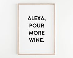 Alexa Pour More Wine Print Alexa Signs Funny Quote Print image 0 Funny Kitchen Signs, Kitchen Humor, Funny Kitchen Quotes, Funny Puns, Funny Quotes, Qoutes, Humor Quotes, Badass Quotes, Hilarious