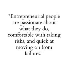 """Entrepreneurial people are passionate about what they do, comfortable with taking risks, and quick at moving on from failures"" - Sophia Amoruso."