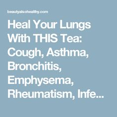 Heal Your Lungs With THIS Tea: Cough, Asthma, Bronchitis, Emphysema, Rheumatism, Infections …
