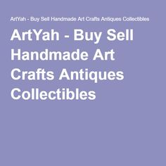 ArtYah - Buy Sell Handmade Art Crafts Antiques Collectibles http://www.artyah.com/Browse?Seller=ArtistsUnion