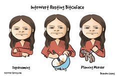 """Has anyone ever asked you why you're so serious? Or maybe they thought you were angry when you were happily daydreaming. Chances are that they were confused by what I call your """"introvert resting b*tch face""""."""