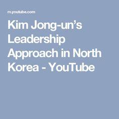Kim Jong-un's Leadership Approach in North Korea - YouTube