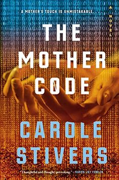 """Read """"The Mother Code"""" by Carole Stivers available from Rakuten Kobo. What it means to be human–and a mother–is put to the test in Carole Stivers' debut novel set in a world that is more chi. Books To Read Online, Reading Online, New Books, Good Books, Sci Fi Books, Audio Books, Fiction Books, Literary Fiction, New York Times"""