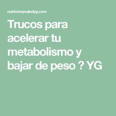 Trucos para acelerar tu metabolismo y bajar de peso ⋆ YG