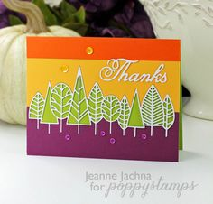 Forest Thanks Make a color block panel, die cut trees, die cut trees a second time in white. Assemble color block panel inserting white die cut mounted on a green card stock panel so it peeks through white die cut  Poppystamps Dies:  Boddington Tree Border  Vintage Happy Thanksgiving  Read more: http://www.splitcoaststampers.com/gallery/photo/2667198#ixzz3nNhHTZbM