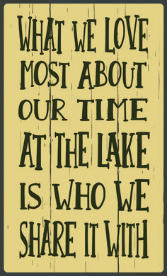 What We Love Most About Our Time At The Lake Is Who We Share It With
