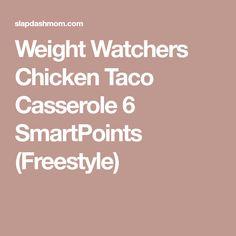 Weight Watchers Chicken Taco Casserole 6 SmartPoints (Freestyle)