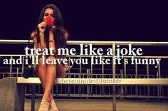 Treat me like a joke...