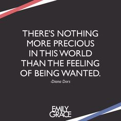 There's nothing more precious in this world than the feeling of being wanted. -Diana Dors #quotes #love #relationships