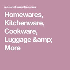 Homewares, Kitchenware, Cookware, Luggage & More