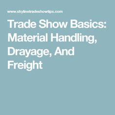 Trade Show Basics: Material Handling, Drayage, And Freight