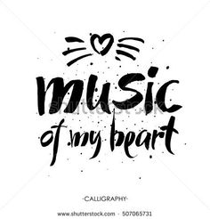 Music of my heart. Hand lettering quote. Motivational poster. Vector.