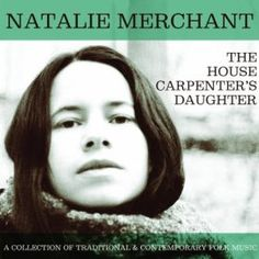 The House Carpenters Daughter: Natalie Merchant: MP3 Downloads
