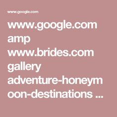 www.google.com amp www.brides.com gallery adventure-honeymoon-destinations amp