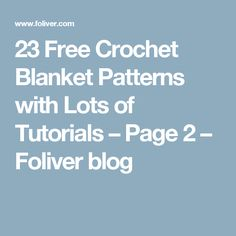 23 Free Crochet Blanket Patterns with Lots of Tutorials – Page 2 – Foliver blog