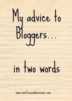 2 words of advice to bloggers