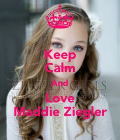 Keep Calm And Love Maddie Ziegler - KEEP CALM AND CARRY ON Image ...