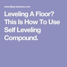 Leveling A Floor? This Is How To Use Self Leveling Compound.
