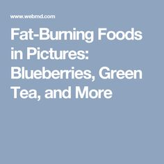 Fat-Burning Foods in Pictures: Blueberries, Green Tea, and More