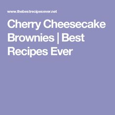 Cherry Cheesecake Brownies | Best Recipes Ever