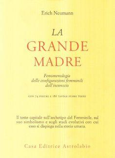 La grande madre. Fenomenologia delle configurazioni femminili dell'inconscio di Erich Neumann