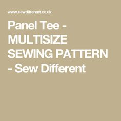 Panel Tee - MULTISIZE SEWING PATTERN - Sew Different
