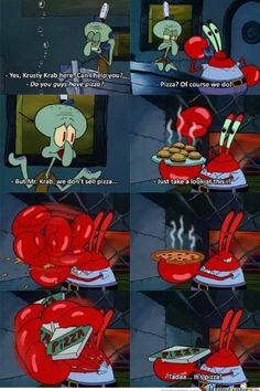 Krusty Krab pizza is the pizza for you and me!!!!!!