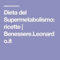 Dieta del Supermetabolismo: ricette | Benessere.Leonardo.it