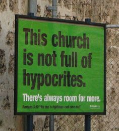 This church is not full of hypocrites. There's always room for more.