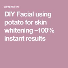 DIY Facial using potato for skin whitening –100% instant results