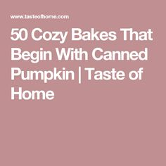 50 Cozy Bakes That Begin With Canned Pumpkin | Taste of Home