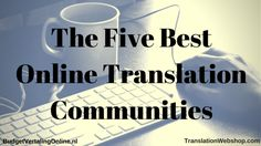'The 5 Best Online Translation Communities.' As a freelance translator, you are always looking for more ways to score translation jobs. In addition, as working at home can be lonely, finding someone with whom you can chat offers a nice break from work and keeps you sane.  Online translation communities can help you find translation jobs and valuable relationships. In this blog, I list the five best ones…