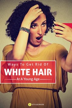 31 Simple Ways To Get Rid Of White Hair At A Young Age