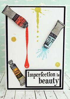Card by Teresa Abajo using Darkroom Door Paint Tubes Eclectic Stamp, Paint Splats Rubber Stamp Set and Imperfection Quote Stamp.