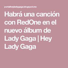 Habrá una canción con RedOne en el nuevo álbum de Lady Gaga   Hey Lady Gaga