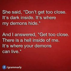Its where your demons can live. <3