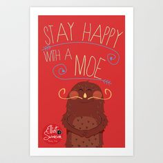 stay happy with a moe  Art Print by Elliot Swanson  - $13.52