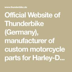 Official Website of Thunderbike (Germany), manufacturer of custom motorcycle parts for Harley-Davidson & metric cruisers. See hundreds of custombikes in our galleries.