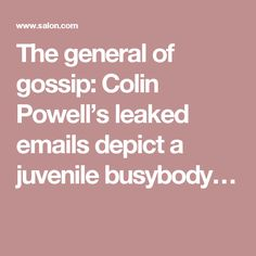 The general of gossip: Colin Powell's leaked emails depict a juvenile busybody…