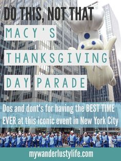 Dos and don'ts and my best advice for having the best time ever at the iconic Macy's Thanksgiving Day Parade in New York City.