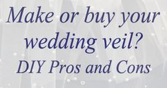 Considerations when deciding whether to make a veil yourself or buy one. Also, ways to buy a veil for less $.
