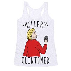 "Get toned and presidentially fit with this ""Hillary Clintoned"" design featuring an illustration of Hillary lifting weights! She's got the stamina to get you through your workout, weightlifting, Hillary humor, political humor, and the 2016 election!"