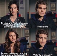 #TVD The Vampire Diaries  Ian Somerhalder(Damon),Paul Wesley(Stefan) & Nina Dobrev(Elena,Katherine,Amara etc..), I remember that time Stefan play bit her once but I really don't know the answer to that question either.