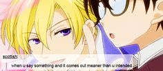 When something comes out meaner than intended. Ouran High School Host Club